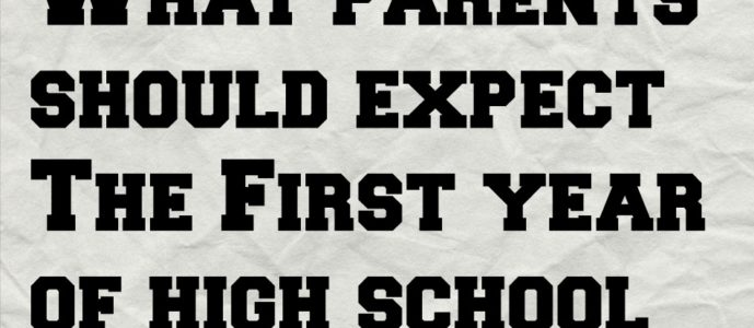 What Parents Should Expect The First Year of High School